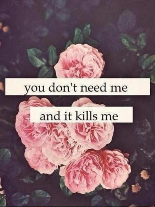 You don\'t need me love quotes quotes quote flowers sad heart ...
