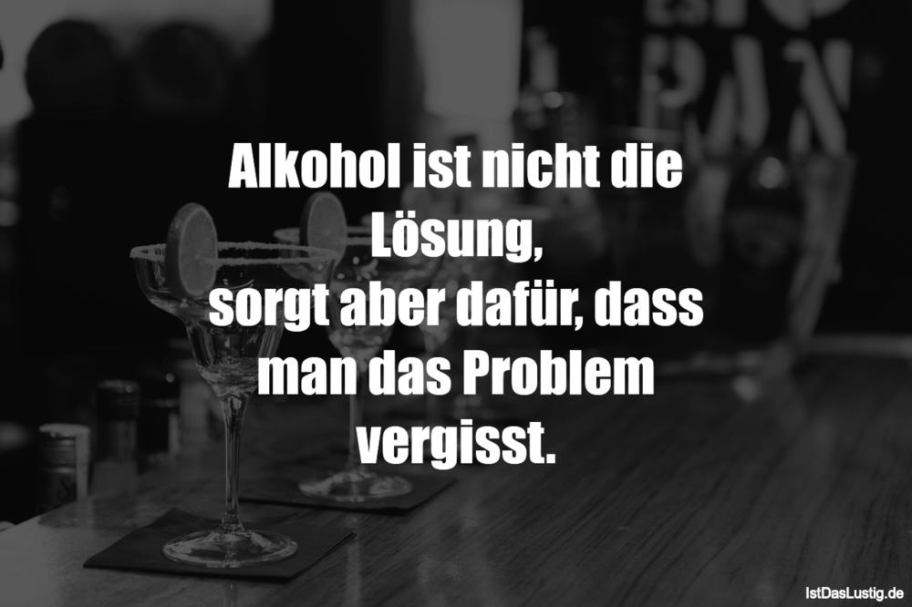 Alkohol Ist Nicht Die Losung Sorgt Aber Dafur Dass Man Das Problem Vergisst Gefunden Auf Https Www Istdaslustig De Sp Heartbreaking Quotes Words Funny