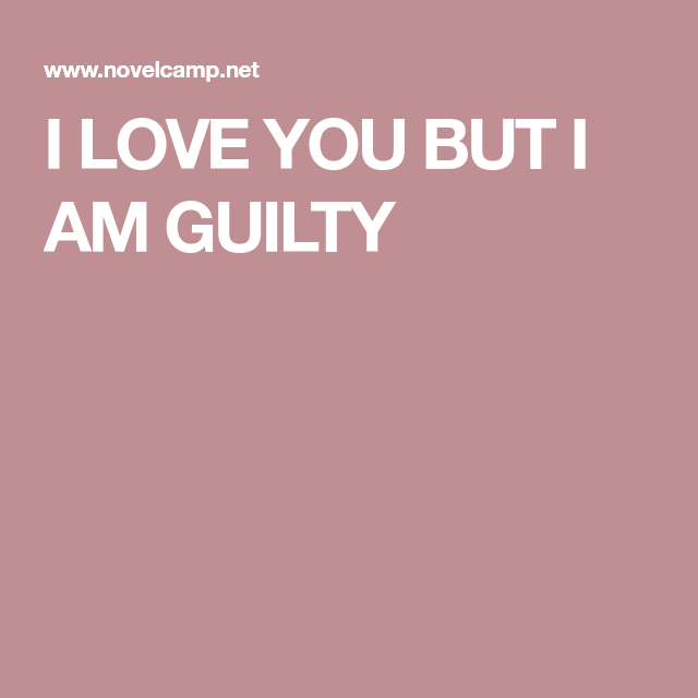 Image result for I LOVE YOU, BUT I AM GUILTY -