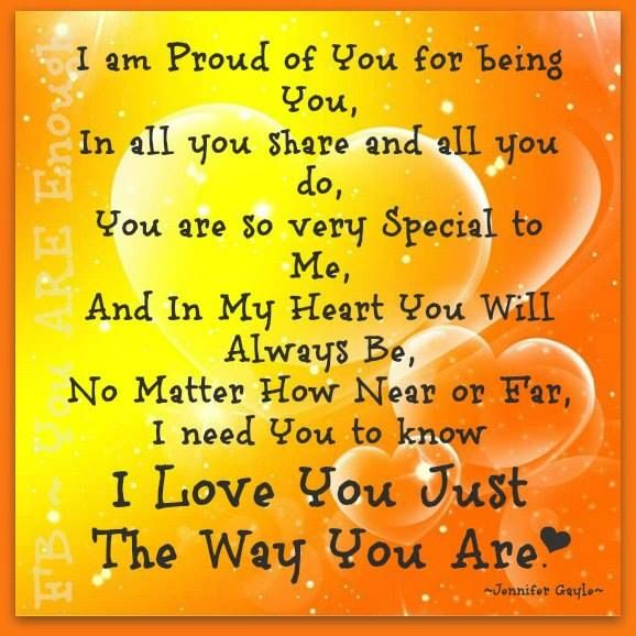 We Love You Just The Way You Are Rt And Share With Someone You Love Free2luv Youareamazi Proud Of You Quotes Proud Of You Quotes Daughter Im Proud Of You