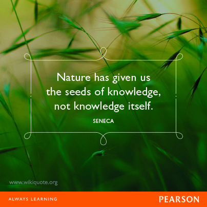 Nature Has Given Us The Seeds Of Knowledge Not Knowledge Itself