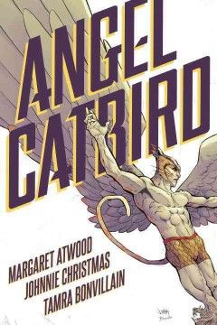 Angel Catbird / story by Margaret Atwood ; illustrations by Johnnie Christmas.