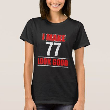 c96a4e90a #77 Years Old Birthday Gift. Great Costume. T-Shirt - customized designs  custom gift ideas