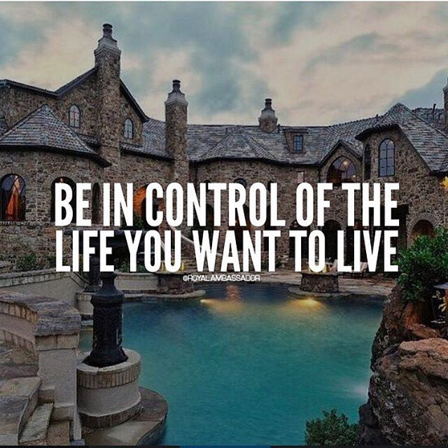 be in control of the life you want to live