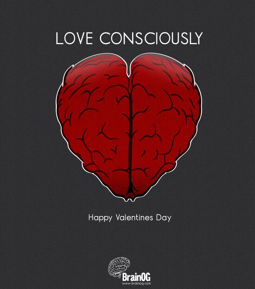 LOVE CONSCIOUSLY ! Valentine's day  http://www.brainog.com https://www.facebook.com/BrainOG