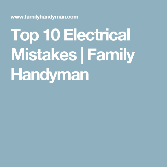 Top 10 Electrical Mistakes Family Handyman Home Improvement