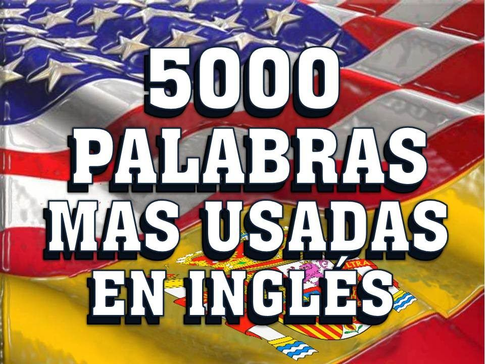 INTRODUCCIÓN A LAS 5000 PALABRAS MAS USADAS EN INGLÉS AMERICANO