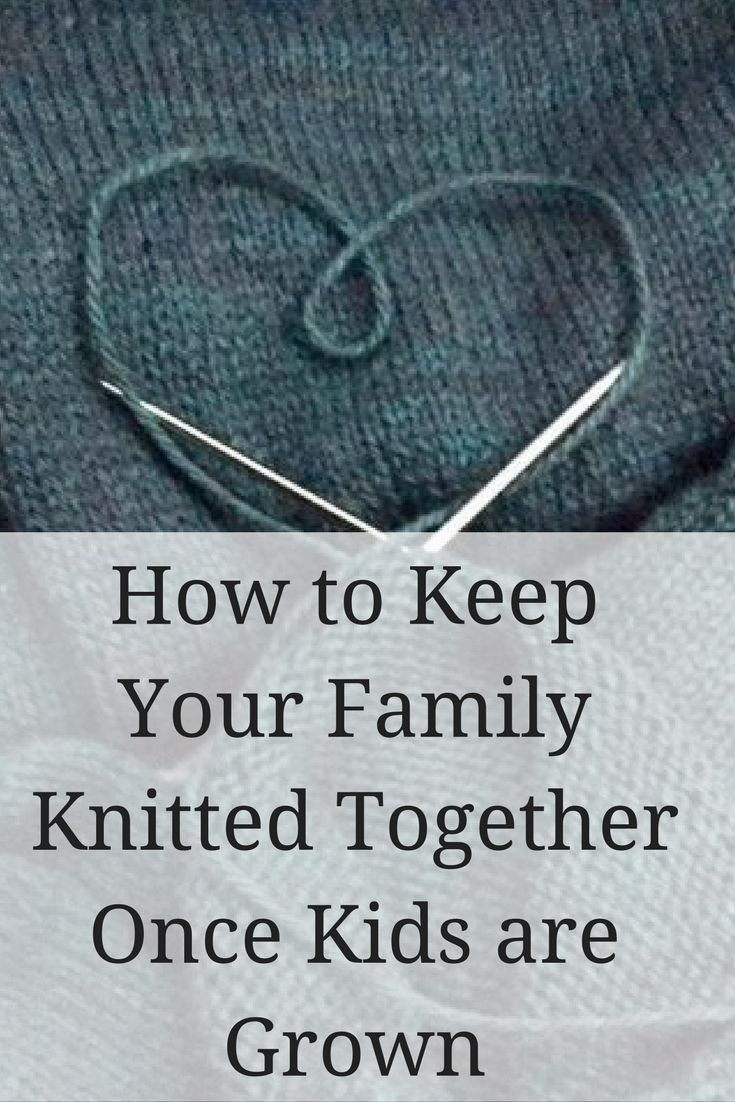 04764cb96629 How to Keep Your Family Knitted Together Once Kids are Grown