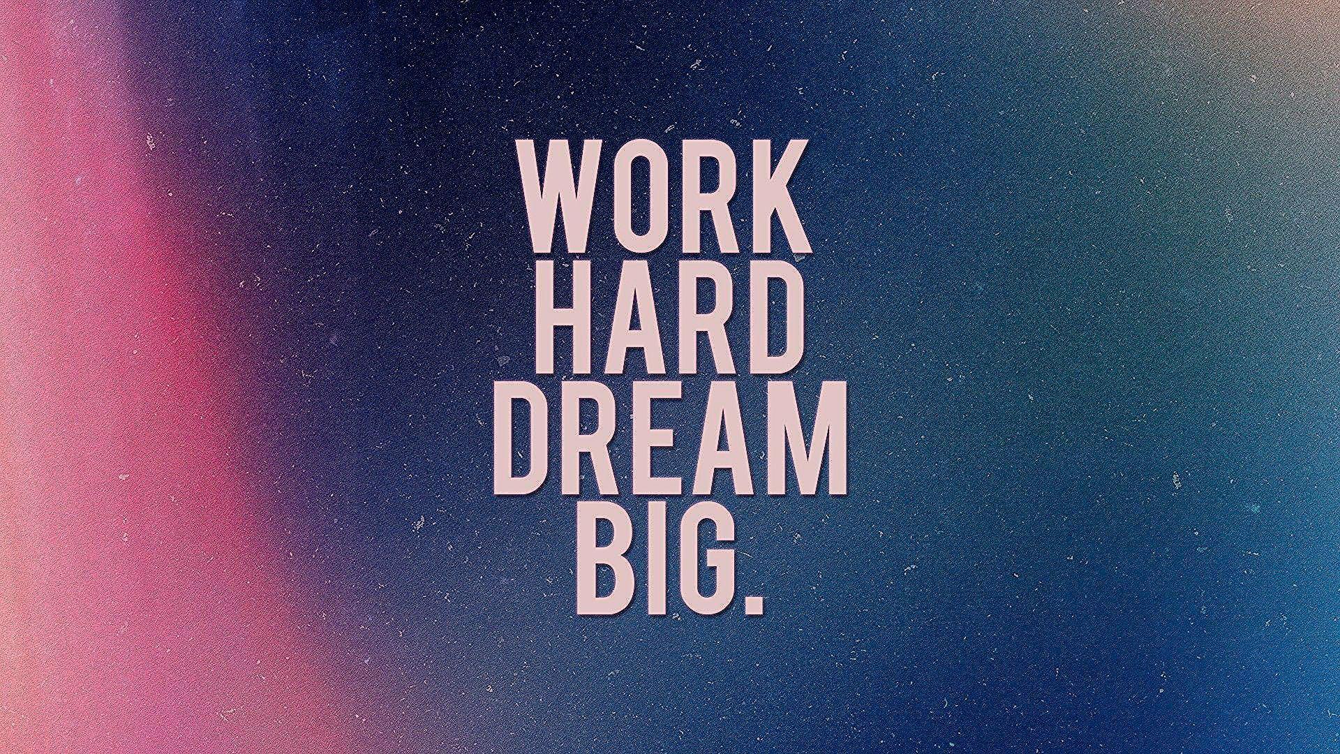 Photo of Beautiful Work Hard Dream Big Wallpaper Hd