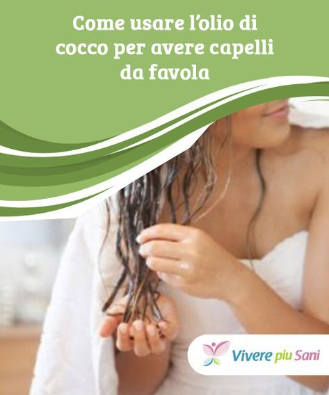 Olio di cocco per capelli da favola – Vivere più sani