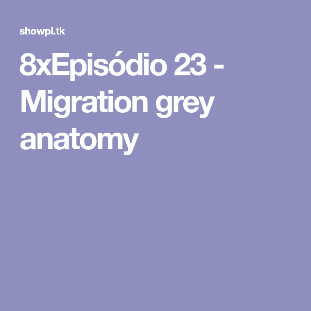 8xEpisódio 23 - Migration  grey anatomy