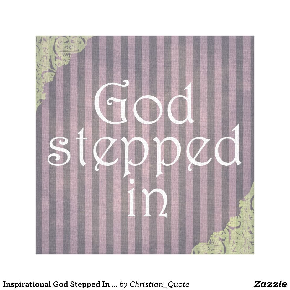 inspirational god stepped in quote canvas print zazzle com