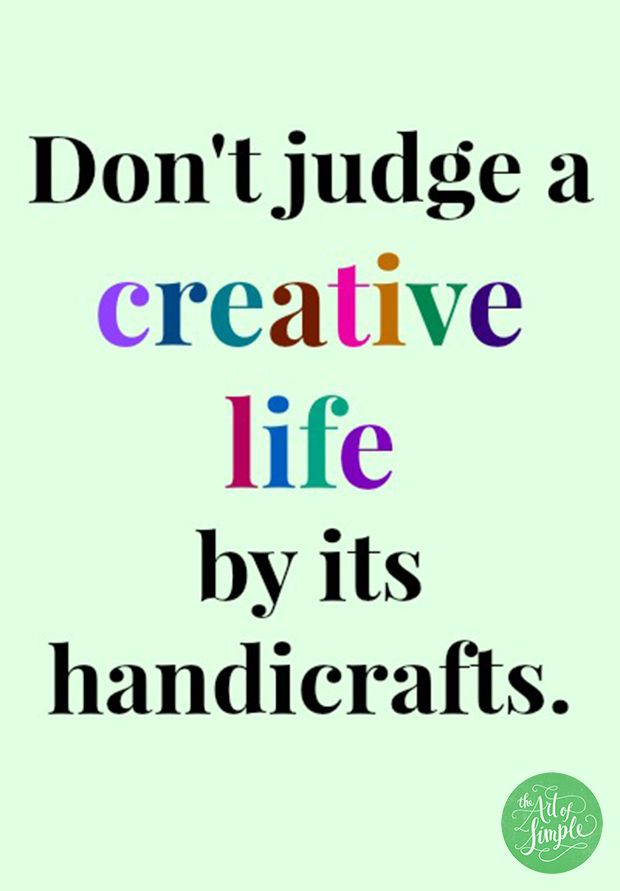 Don T Judge A Creative Life By Its Handicrafts Theartofsimple Net