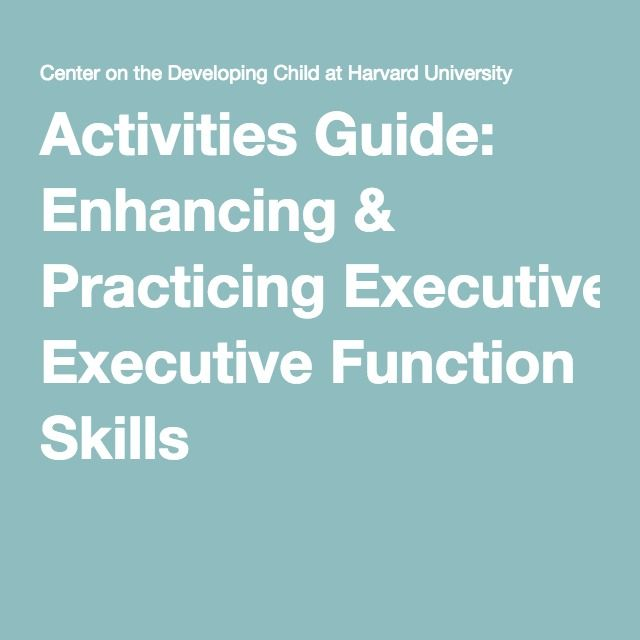 A Harvard University Guide To Executive >> Activities Guide Enhancing Practicing Executive Function