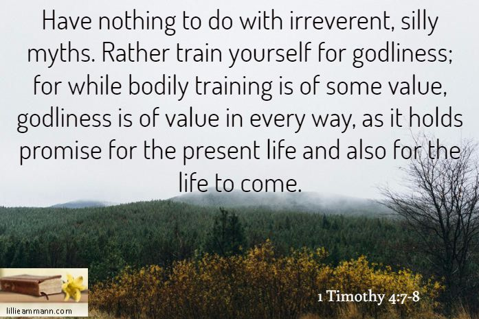 Have Nothing To Do With Irreverent Silly Myths Rather Train Yourself For Godliness For While Bodily Training Is Of Some Value Godl Life Godliness 1 Timothy