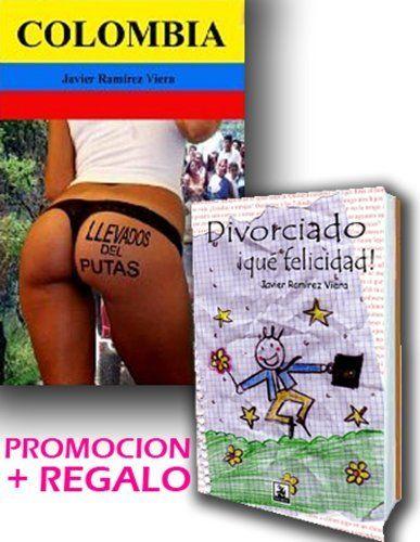 Colombia, llevados del putas (promoción más regalo) (Spanish Edition) by Javier Ramírez Viera. $2.08. 320 pages. Publisher: Escritia.com (December 23, 2012)