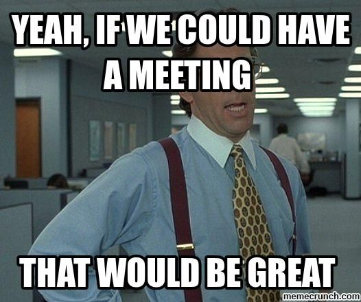 Funny Memes About Work Meetings : Meeting meme google search higher education