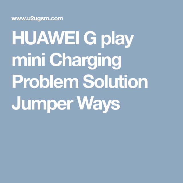 Huawei G Play Mini Charging Problem Solution Jumper Ways Problem And Solution Huawei Solutions