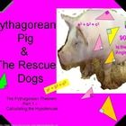 Part 1 Pythagorean Pig Part 1 (ONLY COVERS THE HYPOTENUSE).  Join Pythagorean Pig and the Rescue Dog Lulu as they explore the magical hypotenuse.  ...