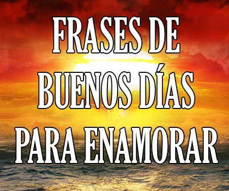 Mensajes De Buenos Dias Mi Amor Frases Positivas