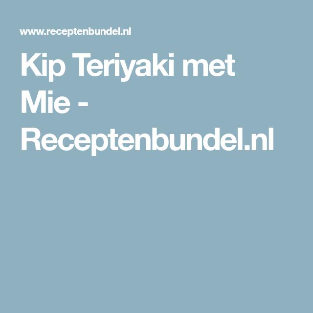Kip Teriyaki met Mie - Receptenbundel.nl