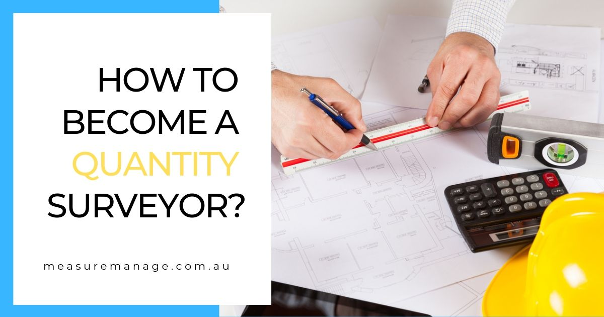 How to a quantity surveyor in 2020 you should know