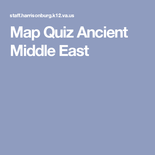 Map Quiz Ancient Middle East   Middle School History - Mesopotamia