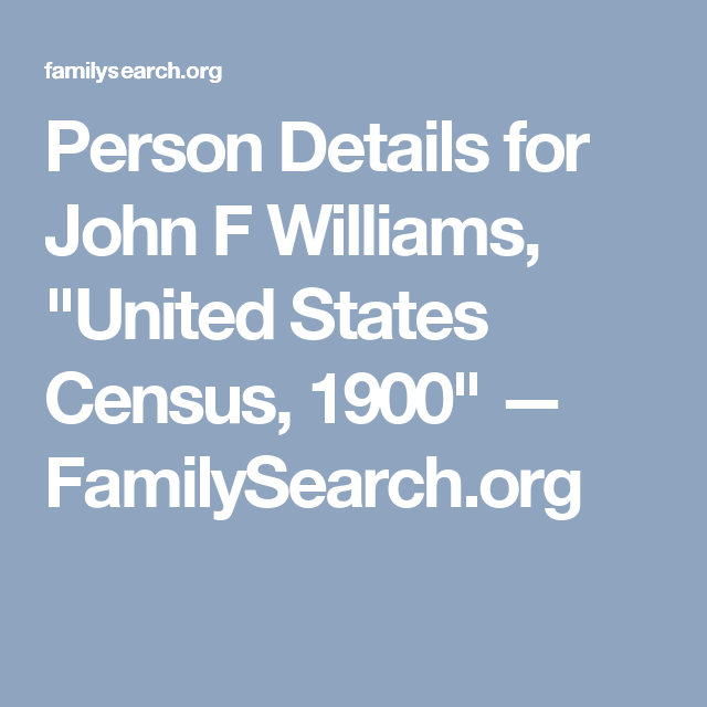 "Person Details for John F Williams, ""United States Census, 1900"" — FamilySearch.org"
