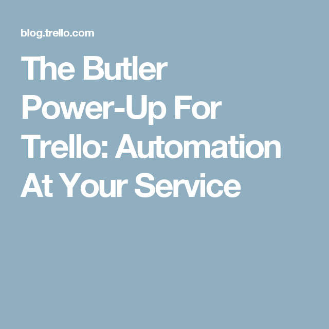 The Butler PowerUp For Trello Automation At Your Service
