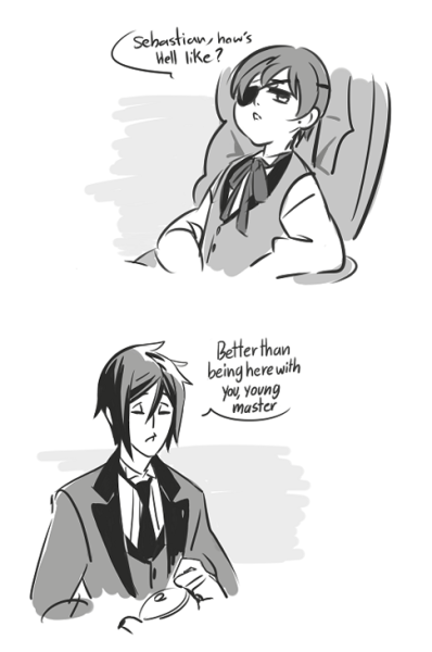 sebastian, how is hell? better than being here with you, young master; black…