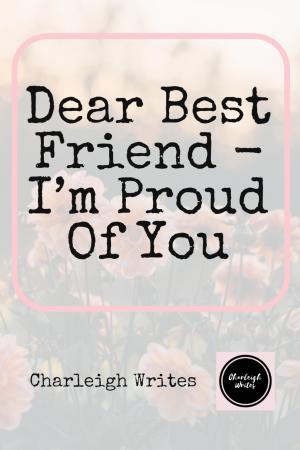 Dear Best Friend I M Proud Of You Proud Of You Quotes Friends Quotes Dear Best Friend
