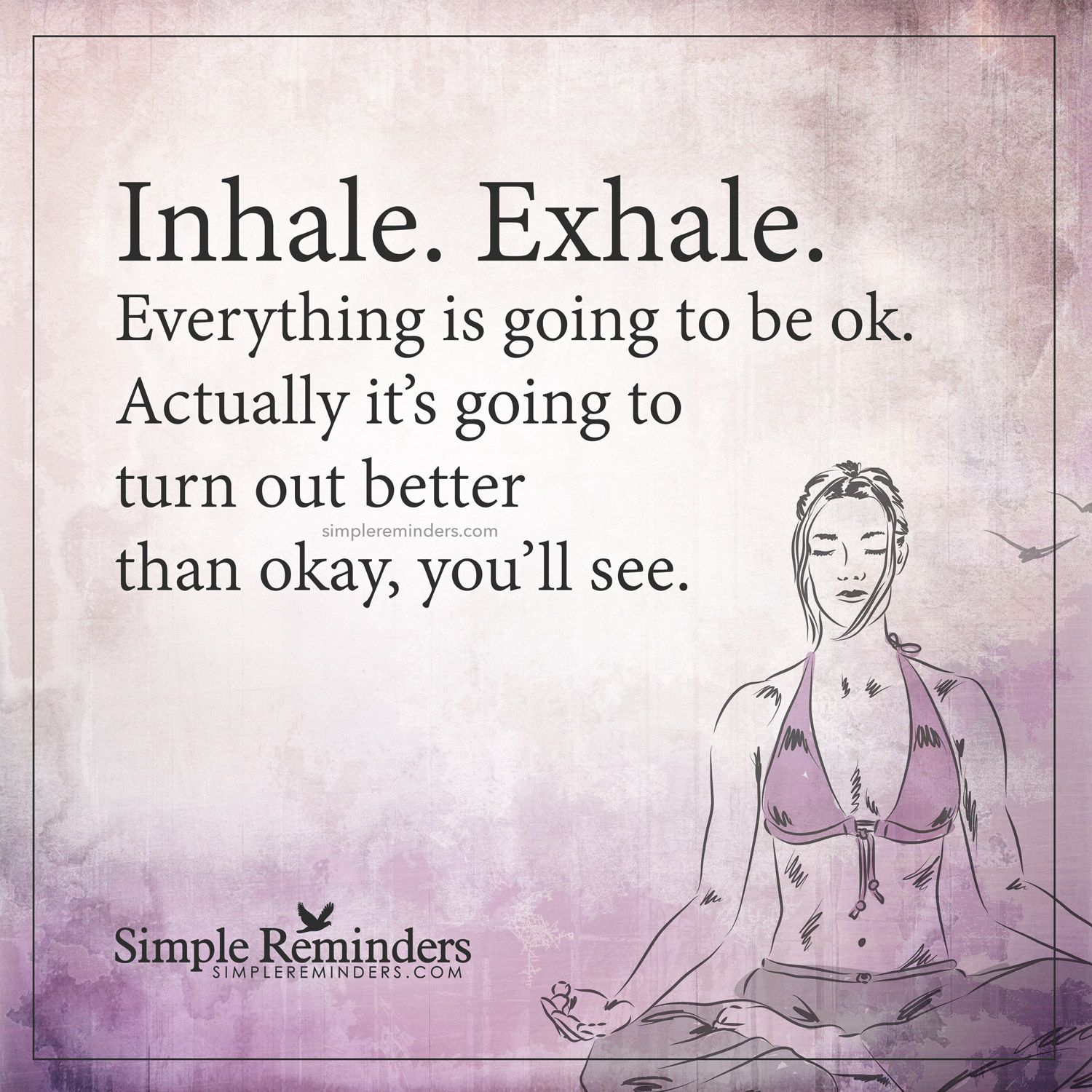 Everything Is Going To Be Ok Quotes: Everything Is Going To Be Ok Inhale. Exhale. Everything Is