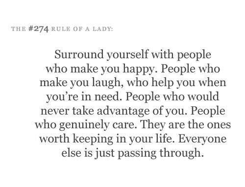Surround yourself with people who make you happy...