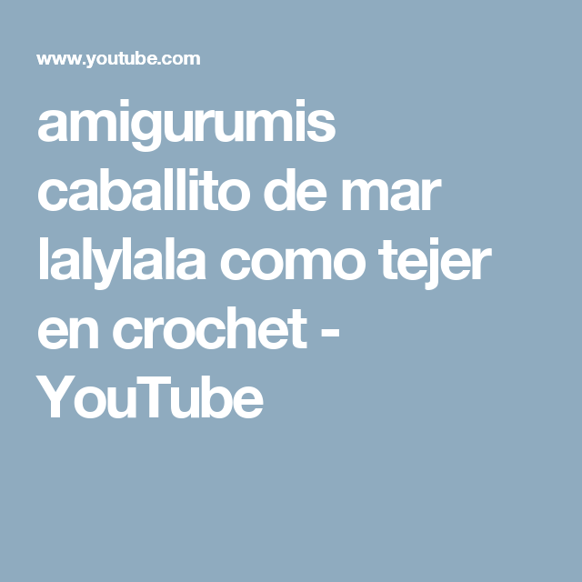 amigurumis caballito de mar lalylala como tejer en crochet - YouTube ...