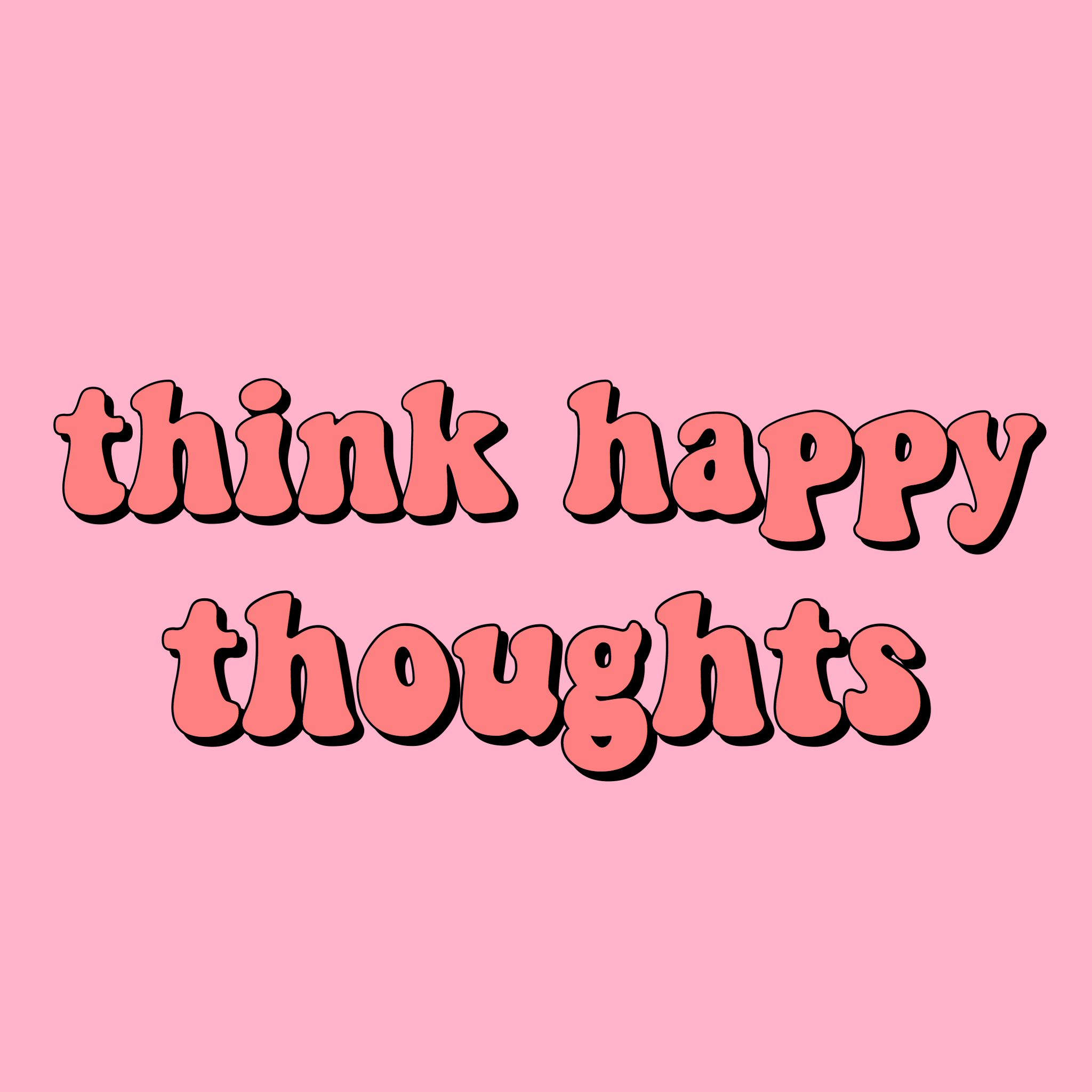 Quotes Happiness Tumblr: Think Happy Thoughts Quote Inspirational Positivity Goals
