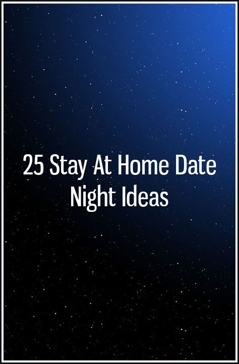 25 Stay At Home Date Night Ideas