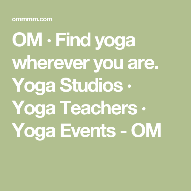 OM · Find yoga wherever you are. Yoga Studios · Yoga Teachers · Yoga Events - OM