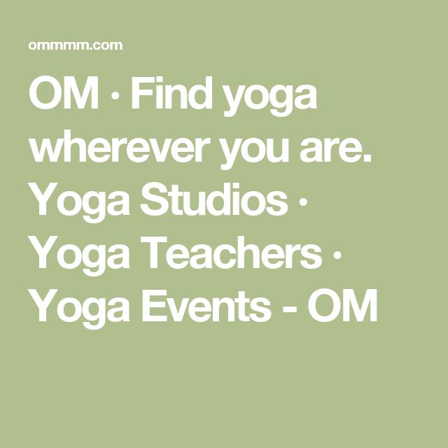 OM · Find yoga wherever you are. Yoga Studios · Yoga Teachers · Yoga Events - OM