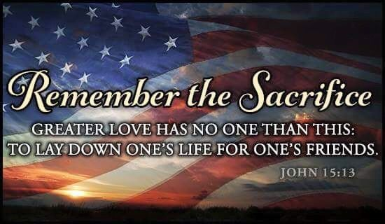 Remember The Sacrifice Greater Love Has No Man Than This To Lay Down One S Life For One S Friends Jo Memorial Day Quotes Sacrifice Online Greeting Cards