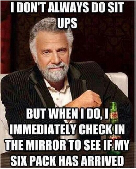 I Dont Always Do Sit Ups Fitness Pinterest - 31 memes about going to the gym that are hilariously true