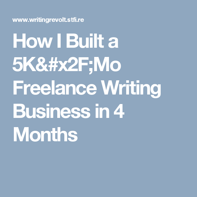 How I Built a 5K/Mo Freelance Writing Business in 4 Months