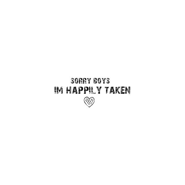 Taken Quotes Sorry Boys   Happily Taken Quote Graphic ❤ liked on Polyvore  Taken Quotes