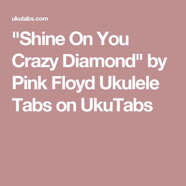 Shine On You Crazy Diamond By Pink Floyd Ukulele Tabs On Ukutabs