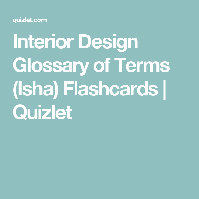 Interior Design Glossary Of Terms Isha Flashcards Quizlet