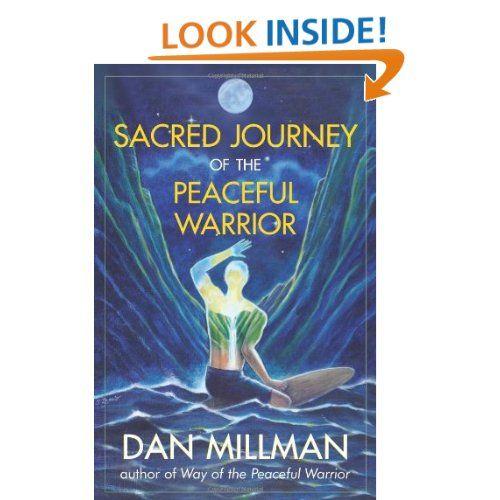 Sacred Journey Of The Peaceful Warrior Dan Millman 9781932073102 Amazon Com Books Dan Millman Books Book Worth Reading