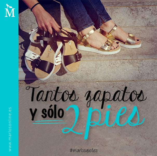 Tantos zapatos y sólo dos pies! #FrasesMarlos