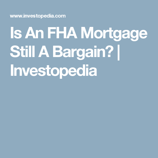 Is An Fha Mortgage Still A Bargain  Investopedia  Mortgage Tips