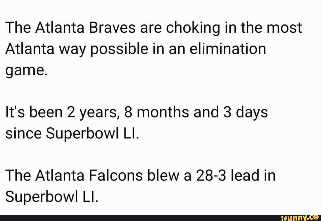 The Atlanta Braves Are Choking In The Most Atlanta Way Possible In An Elimination Game It S Been 2 Years 8 Months And 3 Days Since Superbowl Ll The Atlanta F Atlanta