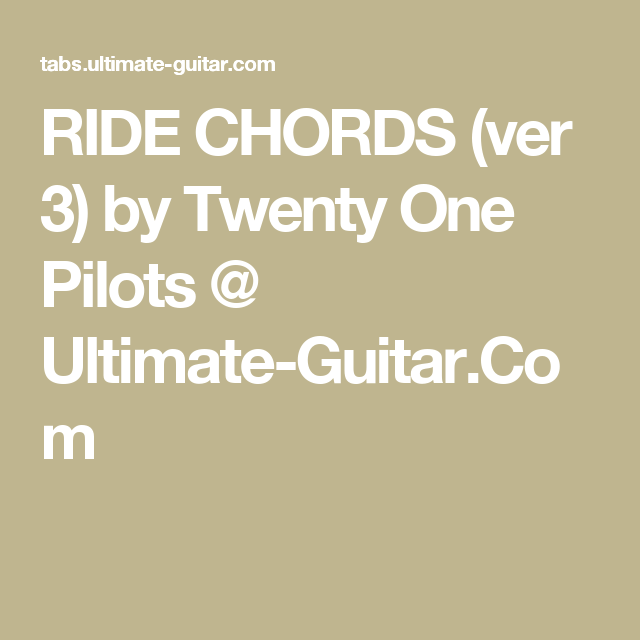 Ride Chords Ver 3 By Twenty One Pilots Ultimate Guitar