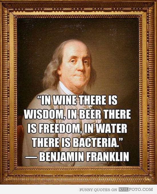 Benjamin Franklin On Wine Beer And Water Benjamin Franklin Quotes Funny Quotes Wine Quotes